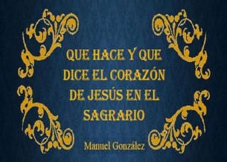 Descargar Libro Qué hace y qué dice el Corazón de Jesús en el Sagrario
