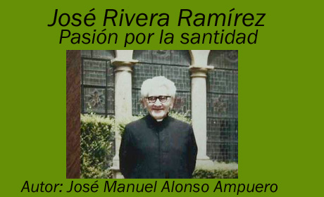 José Rivera Ramírez Pasión por la santidad