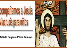 Acompañemos a Jesús, Viacrucis para niños