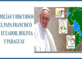 Discursos y homilías del papa Francisco en Ecuador, Bolivia y Paraguay