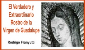 El Verdadero y Extraordinario Rostro de la Virgen de Guadalupe