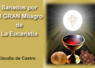 Sanados por el GRAN Milagro de la Eucaristía