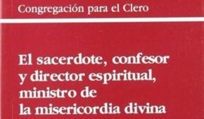 El sacerdote, confesor y director espiritual, ministro de la misericordia divina