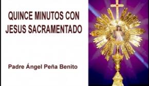 Quince minutos con Jesús Sacramentado