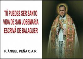 Tu puedes ser santo, vida de san Josemaría Escrivá de Balaguer