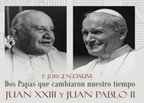 Dos Papas que cambiaron nuestro tiempo,  Juan XXIII y Juan Pablo II