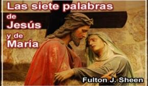 Las siete palabras de Jesús y de María