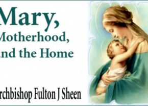 Mary, Motherhood, and the Home
