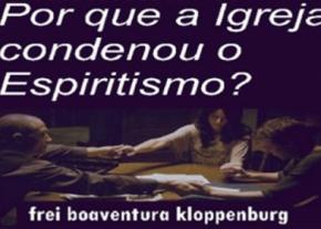 Por que a Igreja condenou O Espiritismo?