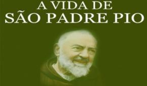 A Vida de São Padre Pio de Pietrelcina