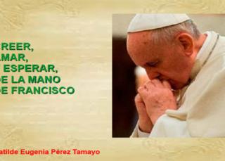 Creer, Amar, y Esperar, de la mano del Papa Francisco (PDF)
