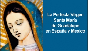 La Perfecta Virgen Santa María de Guadalupe en España y México