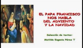 El Papa Francisco nos habla del Adviento y La Navidad