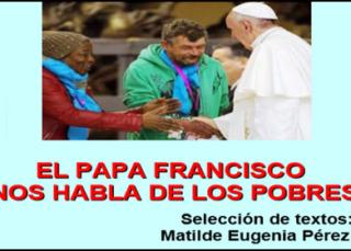 El Papa Francisco nos habla de Los Pobres