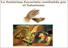 La Santísima Eucaristía combatida por el Satanismo