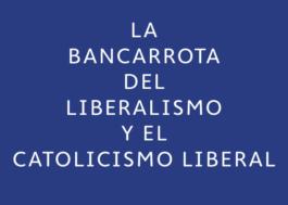 La bancarrota del liberalismo y el catolicismo liberal