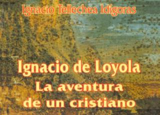 Ignacio de Loyola La Aventura de un Cristiano